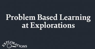 Problem Based Learning at Explorations